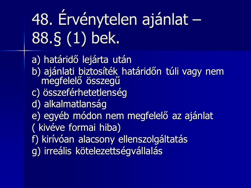 48. Érvénytelen ajánlat – 88.§ (1) bek.