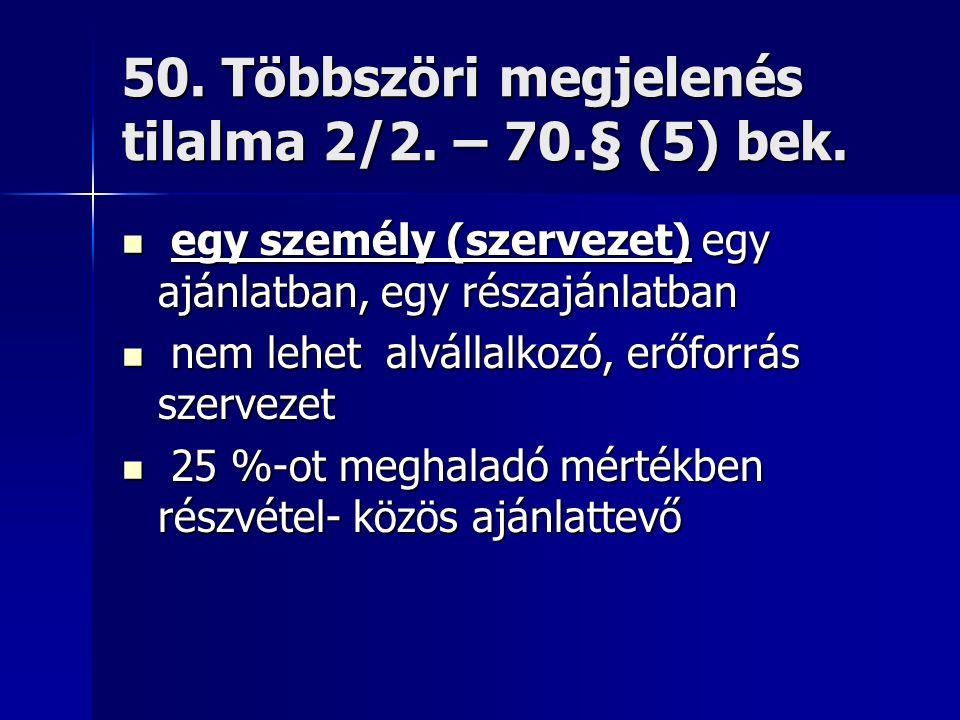 50. Többszöri megjelenés tilalma 2/2. – 70.§ (5) bek.