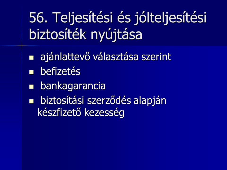 56. Teljesítési és jólteljesítési biztosíték nyújtása ajánlattevő választása szerint ajánlattevő választása szerint befizetés befizetés bankagarancia