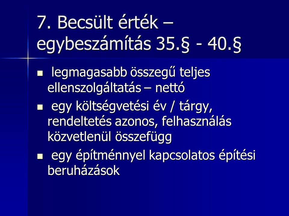 7. Becsült érték – egybeszámítás 35.§ - 40.§ legmagasabb összegű teljes ellenszolgáltatás – nettó legmagasabb összegű teljes ellenszolgáltatás – nettó