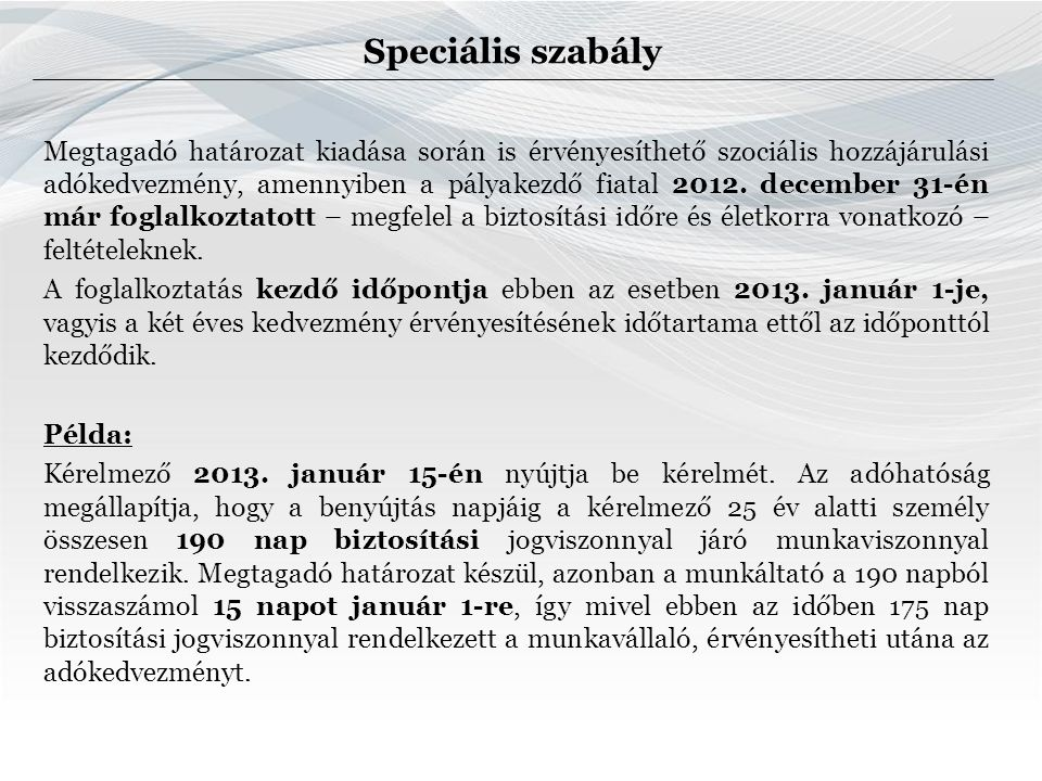 Speciális szabály Megtagadó határozat kiadása során is érvényesíthető szociális hozzájárulási adókedvezmény, amennyiben a pályakezdő fiatal 2012.