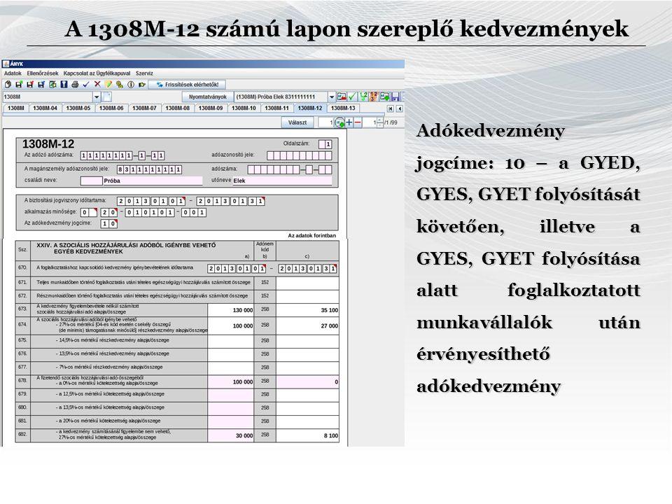 Adókedvezmény jogcíme: 10 – a GYED, GYES, GYET folyósítását követően, illetve a GYES, GYET folyósítása alatt foglalkoztatott munkavállalók után érvényesíthető adókedvezmény A 1308M-12 számú lapon szereplő kedvezmények