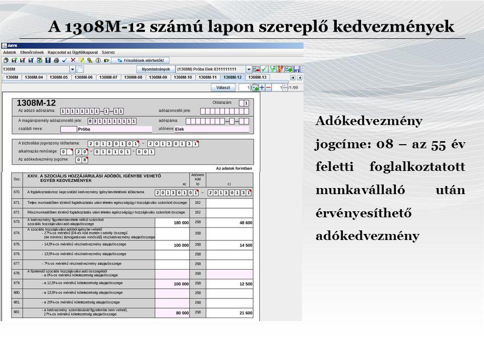 Adókedvezmény jogcíme: 08 – az 55 év feletti foglalkoztatott munkavállaló után érvényesíthető adókedvezmény A 1308M-12 számú lapon szereplő kedvezmények
