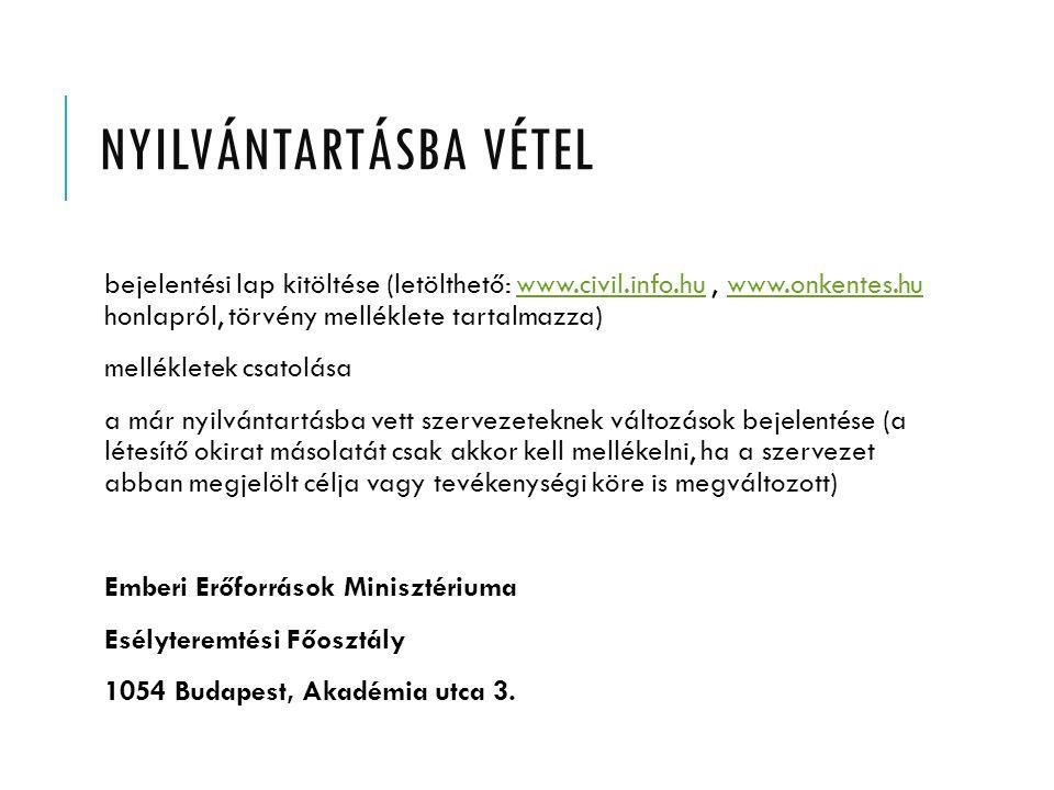 NYILVÁNTARTÁSBA VÉTEL bejelentési lap kitöltése (letölthető: www.civil.info.hu, www.onkentes.hu honlapról, törvény melléklete tartalmazza)www.civil.in