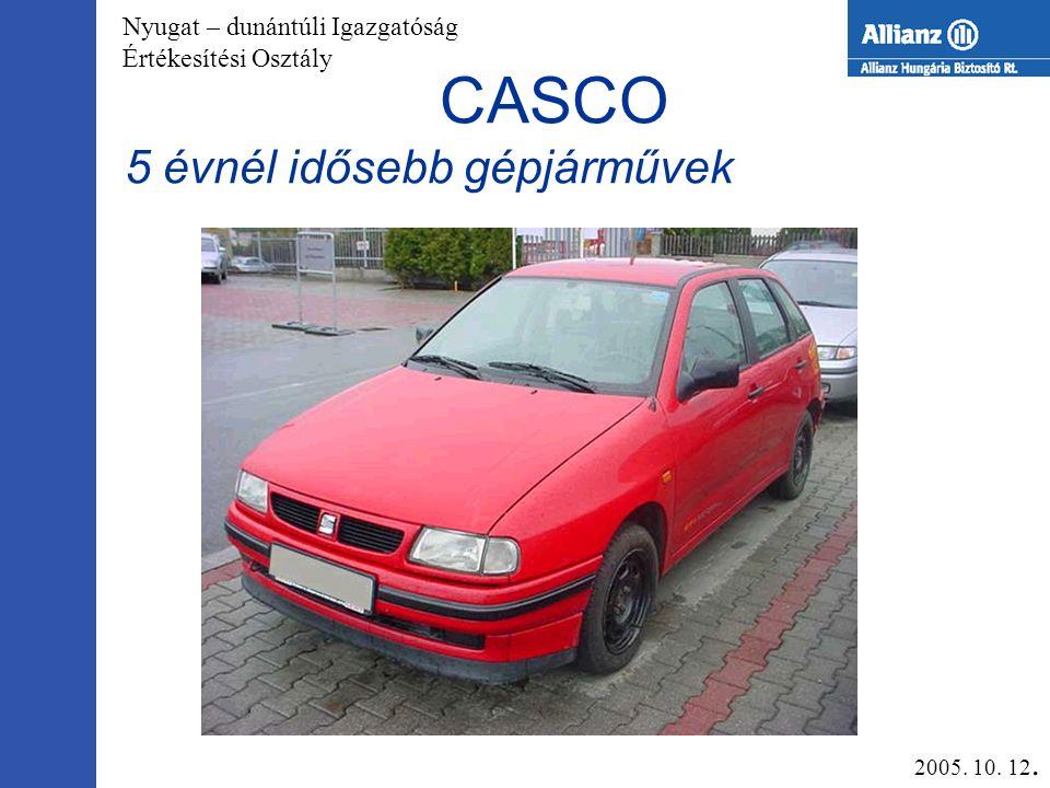 Nyugat – dunántúli Igazgatóság Értékesítési Osztály CASCO Új gépjárművek 2005. 10. 12.