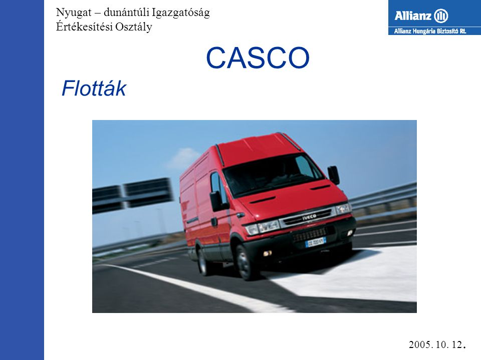 Nyugat – dunántúli Igazgatóság Értékesítési Osztály CASCO Flották 2005. 10. 12.