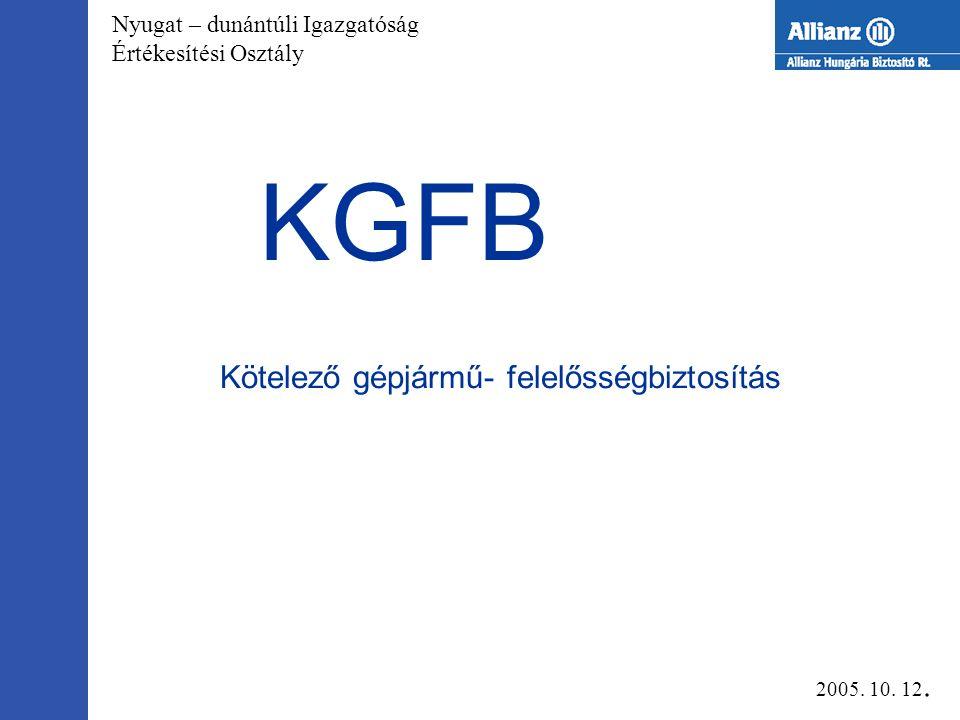 Nyugat – dunántúli Igazgatóság Értékesítési Osztály KGFB Kötelező gépjármű- felelősségbiztosítás 2005.