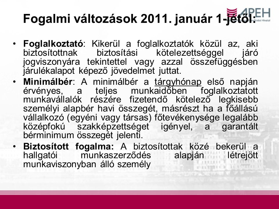 Fogalmi változások 2011. január 1-jétől: Foglalkoztató: Kikerül a foglalkoztatók közül az, aki biztosítottnak biztosítási kötelezettséggel járó jogvis