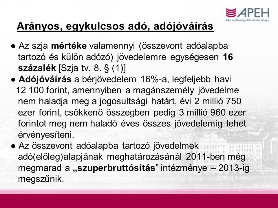 Arányos, egykulcsos adó, adójóváírás ● Az szja mértéke valamennyi (összevont adóalapba tartozó és külön adózó) jövedelemre egységesen 16 százalék [Szja tv.