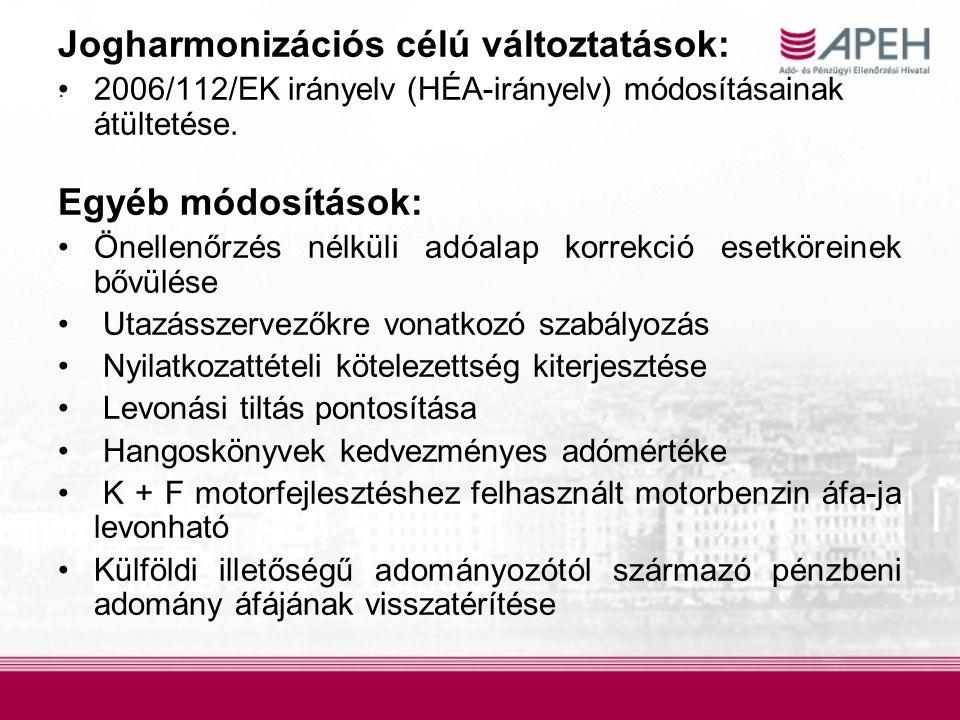 . Jogharmonizációs célú változtatások: 2006/112/EK irányelv (HÉA-irányelv) módosításainak átültetése. Egyéb módosítások: Önellenőrzés nélküli adóalap