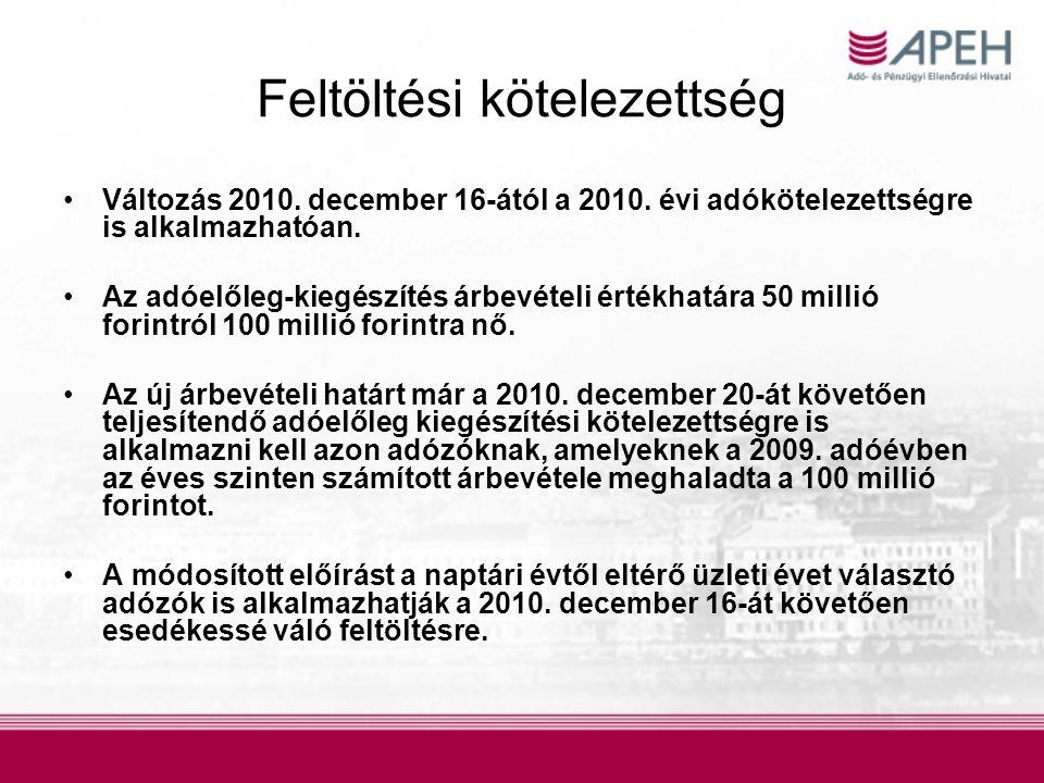 Feltöltési kötelezettség Változás 2010. december 16-ától a 2010. évi adókötelezettségre is alkalmazhatóan. Az adóelőleg-kiegészítés árbevételi értékha