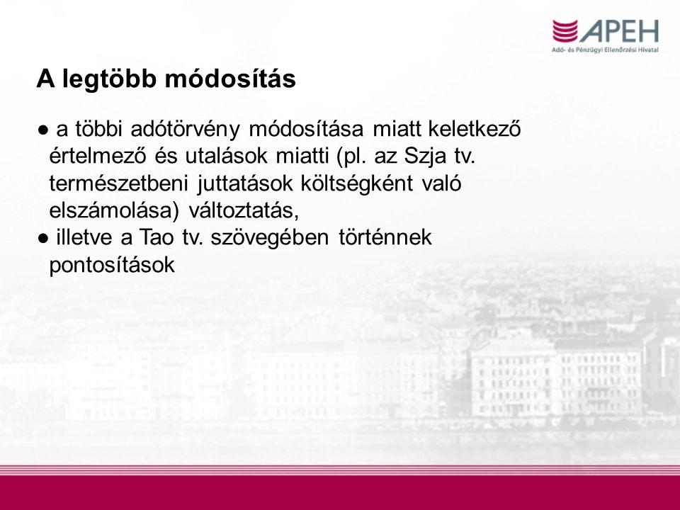 A legtöbb módosítás ● a többi adótörvény módosítása miatt keletkező értelmező és utalások miatti (pl. az Szja tv. természetbeni juttatások költségként