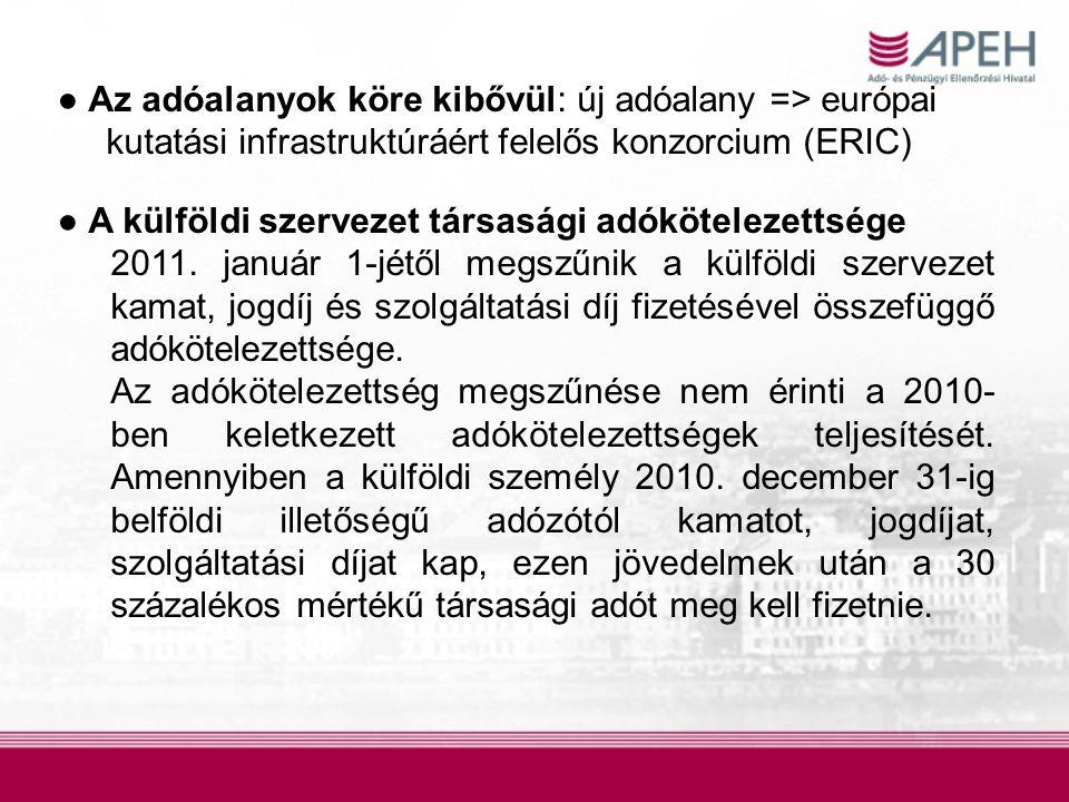 ● Az adóalanyok köre kibővül: új adóalany => európai kutatási infrastruktúráért felelős konzorcium (ERIC) ● A külföldi szervezet társasági adókötelezettsége 2011.