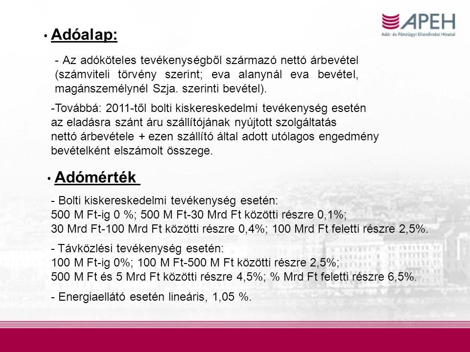 Adóalap: - Az adóköteles tevékenységből származó nettó árbevétel (számviteli törvény szerint; eva alanynál eva bevétel, magánszemélynél Szja.