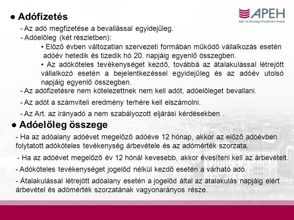 ● Adófizetés - Az adó megfizetése a bevallással egyidejűleg. - Adóelőleg (két részletben): Előző évben változatlan szervezeti formában működő vállalko