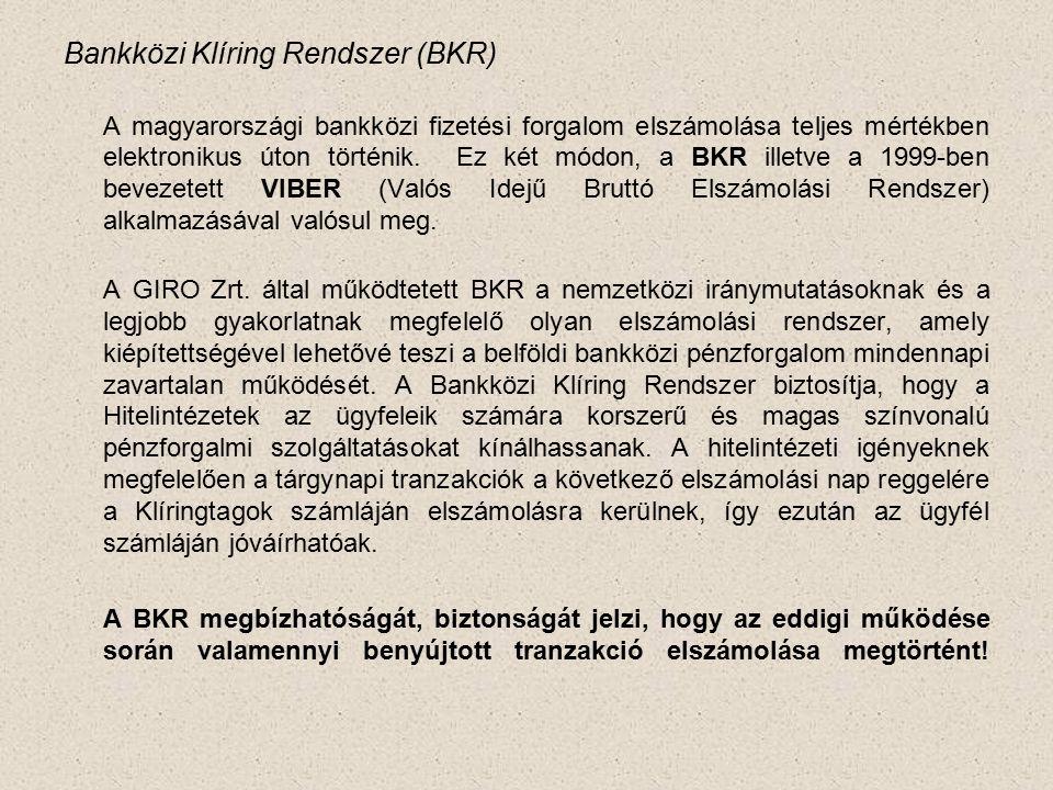 Bankközi Klíring Rendszer (BKR) A magyarországi bankközi fizetési forgalom elszámolása teljes mértékben elektronikus úton történik.