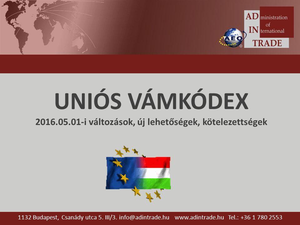 UNIÓS VÁMKÓDEX 2016.05.01-i változások, új lehetőségek, kötelezettségek 1132 Budapest, Csanády utca 5. III/3. info@adintrade.hu www.adintrade.hu Tel.: