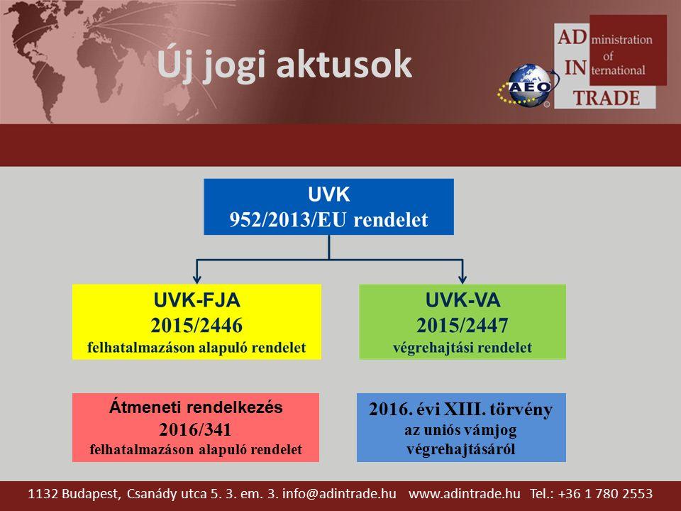 Új jogi aktusok 1132 Budapest, Csanády utca 5. 3. em. 3. info@adintrade.hu www.adintrade.hu Tel.: +36 1 780 2553 Átmeneti rendelkezés 2016/341 felhata
