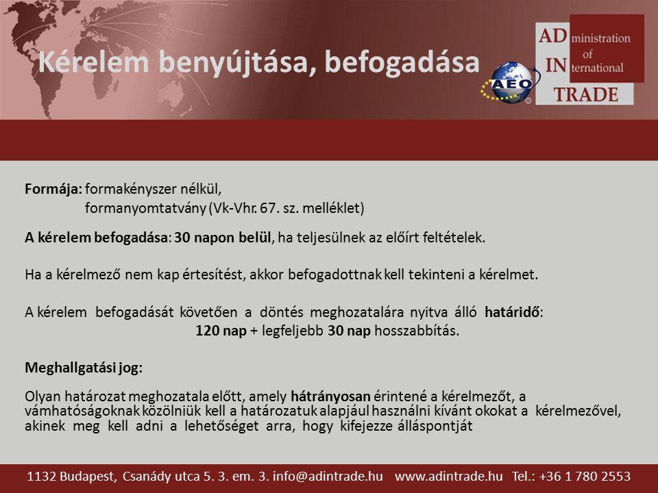 Egyszerűsítések Egyszerűsített árunyilatkozat (korábbi hiányos árunyilatkozat + egyszerűsített nyilatkozattétel) Nyilvántartásba történő bejegyzés (korábbi helyi vámkezelés) Központi vámkezelés (jelenlegi egységes engedély utódja – több tagállamra is) Önértékelés (vámtartozás önálló kiszámítása/megfizetése) 1132 Budapest, Csanády utca 5.