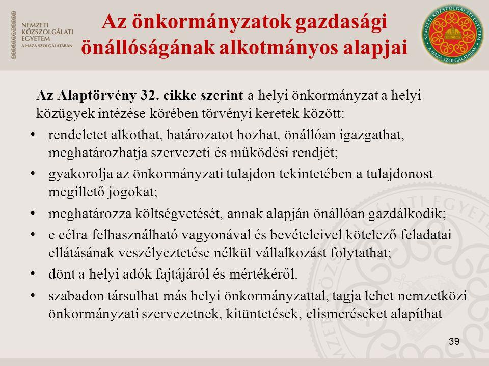 Az önkormányzatok gazdasági önállóságának alkotmányos alapjai Az Alaptörvény 32. cikke szerint a helyi önkormányzat a helyi közügyek intézése körében