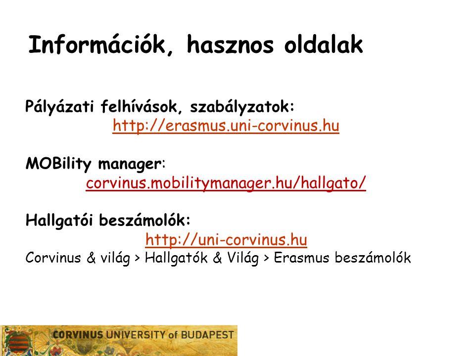 Információk, hasznos oldalak Pályázati felhívások, szabályzatok: http://erasmus.uni-corvinus.hu MOBility manager: corvinus.mobilitymanager.hu/hallgato/ Hallgatói beszámolók: http://uni-corvinus.hu Corvinus & világ > Hallgatók & Világ > Erasmus beszámolók