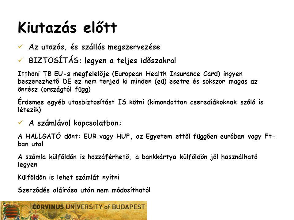 Karrier Iroda Kiutazás előtt Az utazás, és szállás megszervezése BIZTOSÍTÁS: legyen a teljes időszakra! Itthoni TB EU-s megfelelője (European Health I