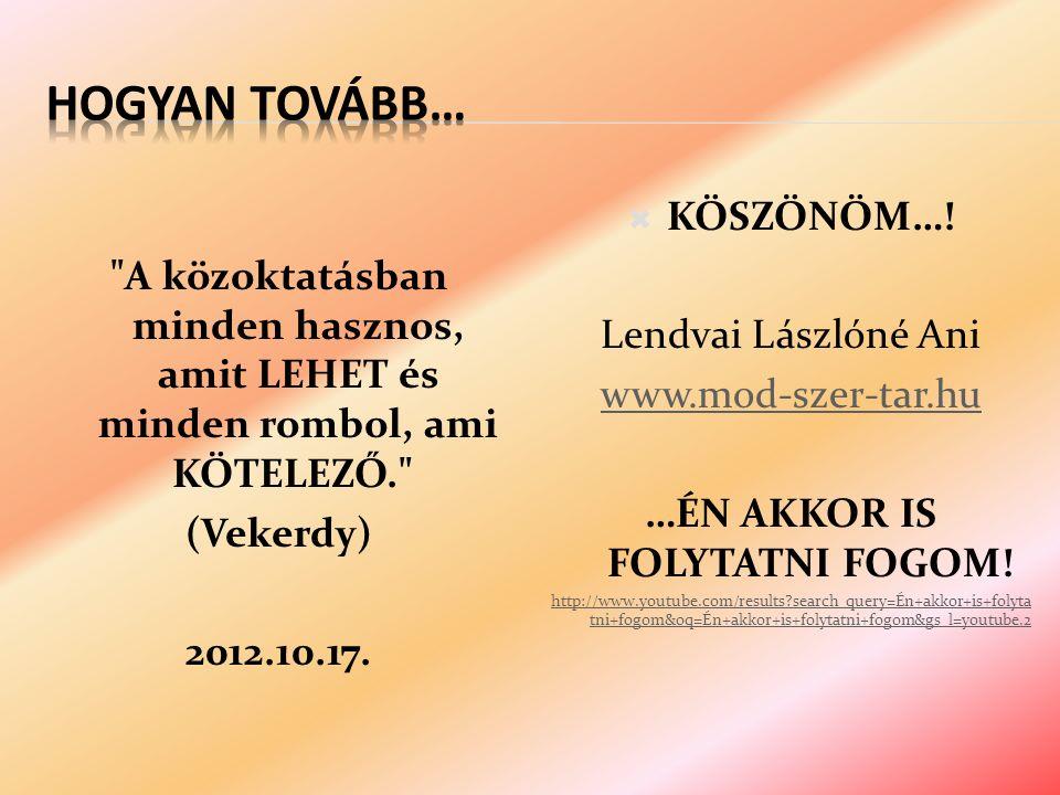 A közoktatásban minden hasznos, amit LEHET és minden rombol, ami KÖTELEZŐ. (Vekerdy) 2012.10.17.