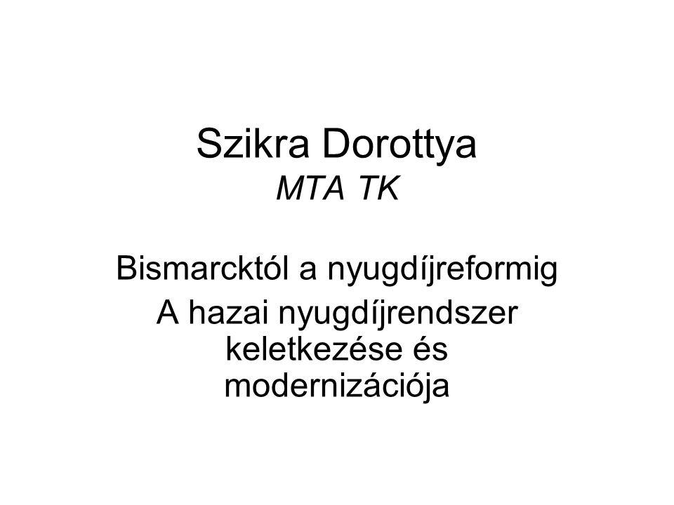 Szikra Dorottya MTA TK Bismarcktól a nyugdíjreformig A hazai nyugdíjrendszer keletkezése és modernizációja