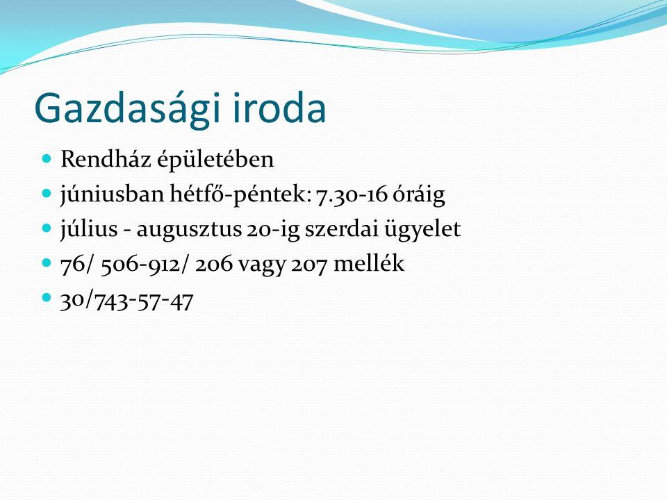 Gazdasági iroda Rendház épületében júniusban hétfő-péntek: 7.30-16 óráig július - augusztus 20-ig szerdai ügyelet 76/ 506-912/ 206 vagy 207 mellék 30/