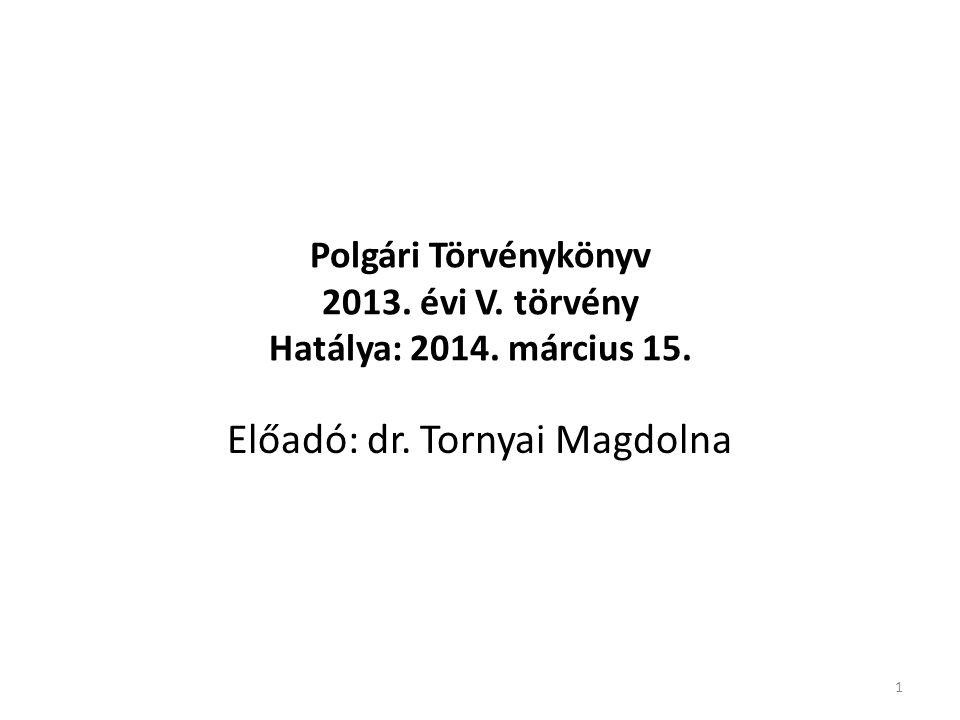 1 Polgári Törvénykönyv 2013. évi V. törvény Hatálya: 2014. március 15. Előadó: dr. Tornyai Magdolna