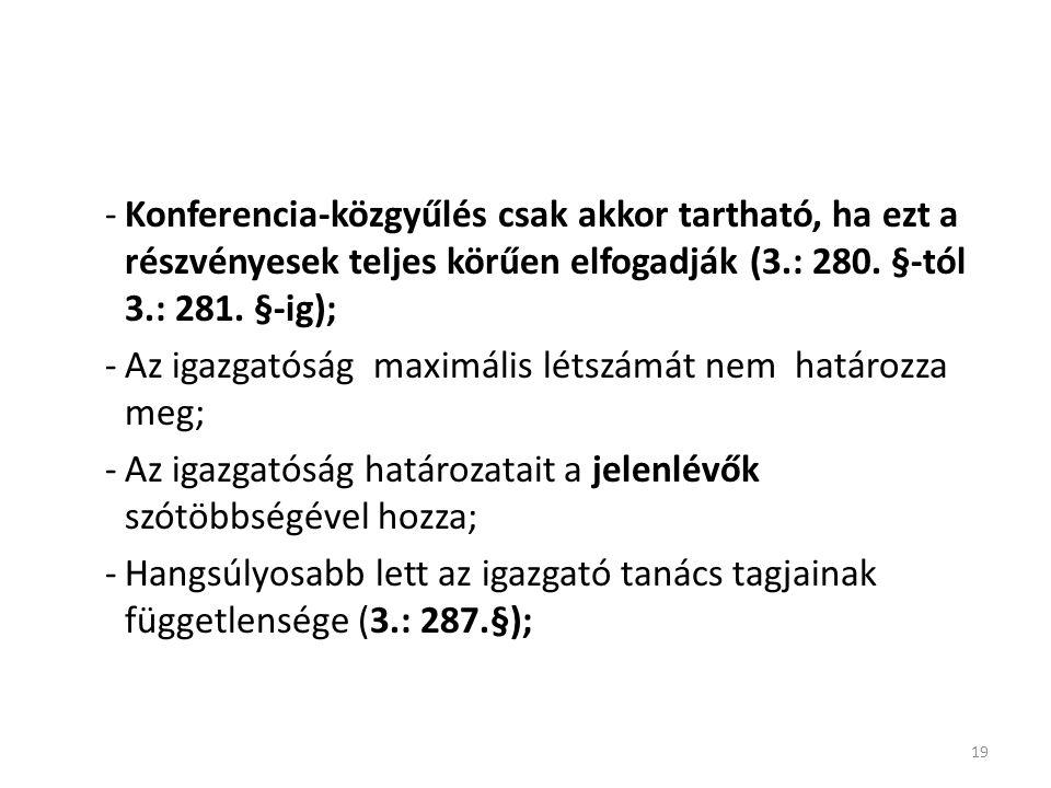 19 -Konferencia-közgyűlés csak akkor tartható, ha ezt a részvényesek teljes körűen elfogadják (3.: 280.