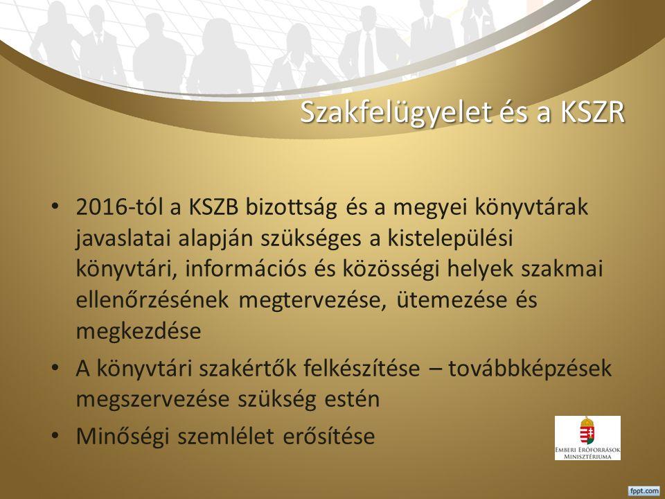 Szakfelügyelet és a KSZR 2016-tól a KSZB bizottság és a megyei könyvtárak javaslatai alapján szükséges a kistelepülési könyvtári, információs és közös
