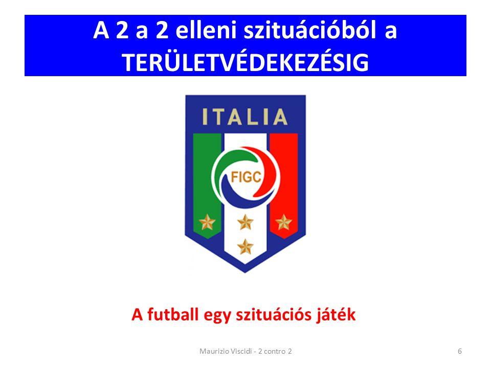 A 2 a 2 elleni szituációból a TERÜLETVÉDEKEZÉSIG Maurizio Viscidi - 2 contro 2 A futball egy szituációs játék 6