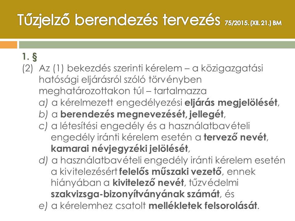 1. § (2) Az (1) bekezdés szerinti kérelem – a közigazgatási hatósági eljárásról szóló törvényben meghatározottakon túl – tartalmazza a) a kérelmezett