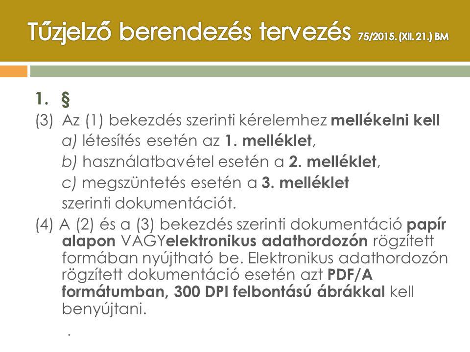 1.§ (3) Az (1) bekezdés szerinti kérelemhez mellékelni kell a) létesítés esetén az 1. melléklet, b) használatbavétel esetén a 2. melléklet, c) megszün