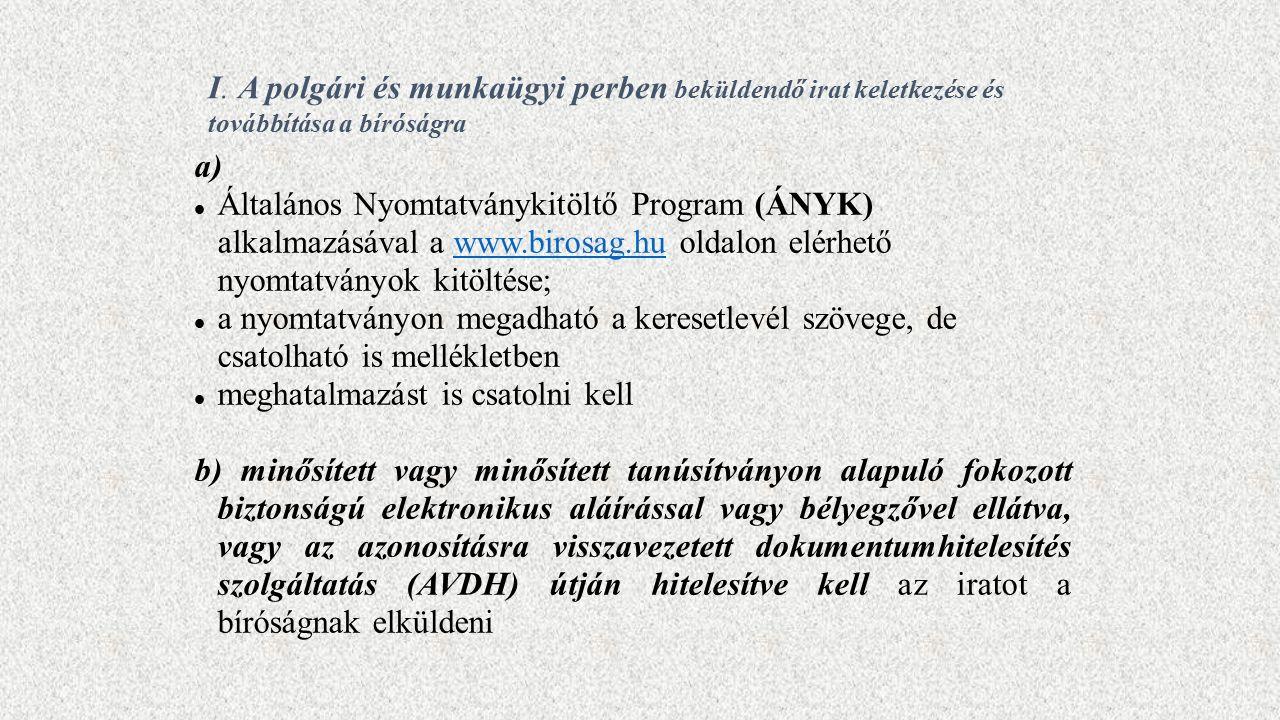 I. A polgári és munkaügyi perben beküldendő irat keletkezése és továbbítása a bíróságra a) Általános Nyomtatványkitöltő Program (ÁNYK) alkalmazásával