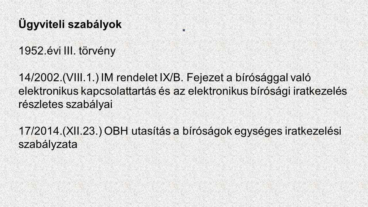 Ügyviteli szabályok 1952.évi III. törvény 14/2002.(VIII.1.) IM rendelet IX/B.
