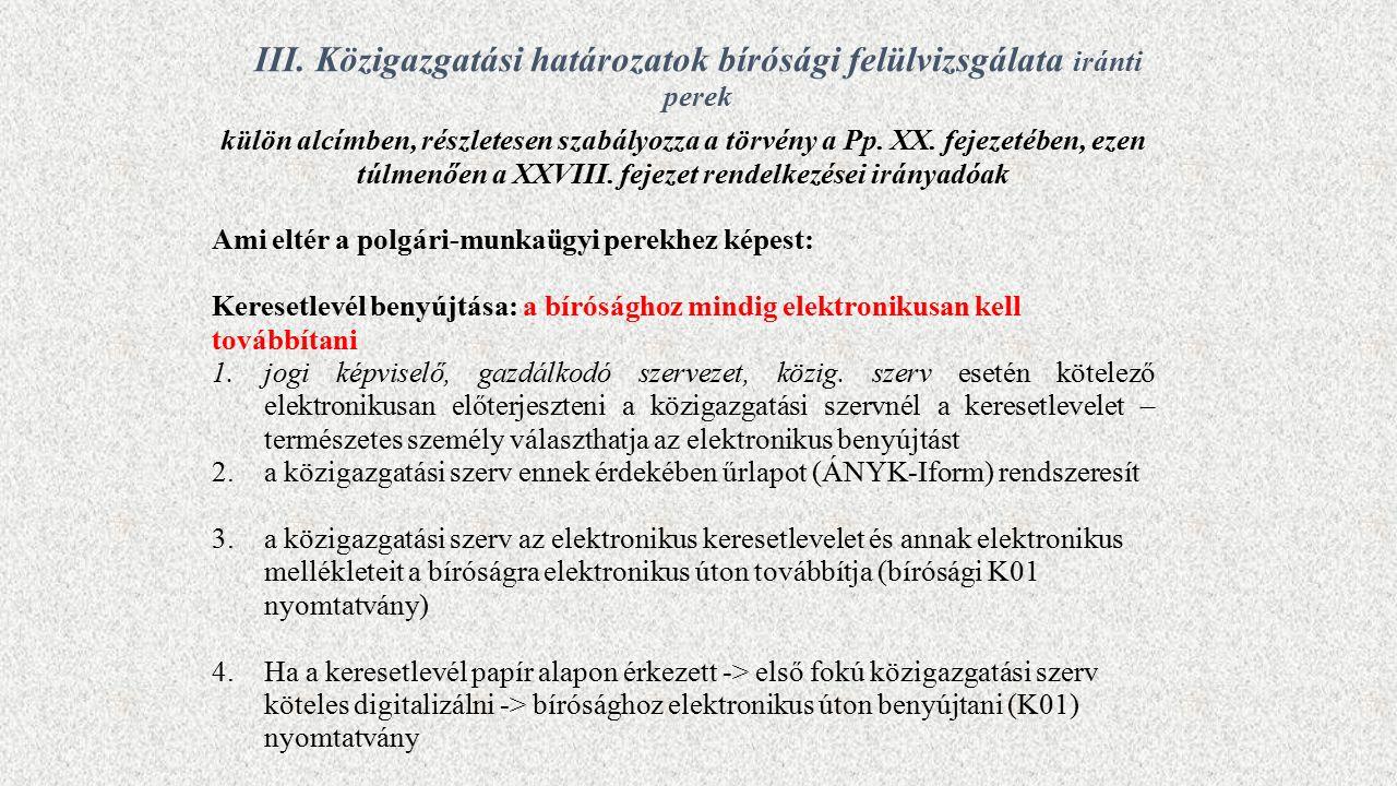 III. Közigazgatási határozatok bírósági felülvizsgálata iránti perek külön alcímben, részletesen szabályozza a törvény a Pp. XX. fejezetében, ezen túl