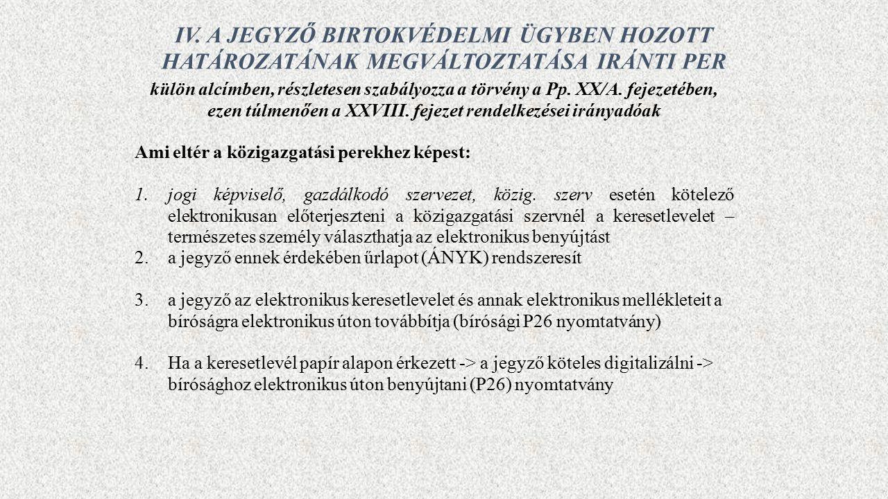 IV. A JEGYZŐ BIRTOKVÉDELMI ÜGYBEN HOZOTT HATÁROZATÁNAK MEGVÁLTOZTATÁSA IRÁNTI PER külön alcímben, részletesen szabályozza a törvény a Pp. XX/A. fejeze
