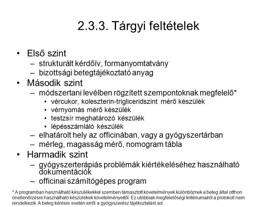 2.3.3. Tárgyi feltételek Első szint –strukturált kérdőív, formanyomtatvány –bizottsági betegtájékoztató anyag Második szint –módszertani levélben rögz