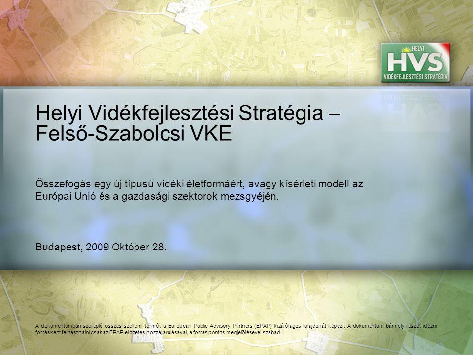 Budapest, 2009 Október 28. Helyi Vidékfejlesztési Stratégia – Felső-Szabolcsi VKE A dokumentumban szereplő összes szellemi termék a European Public Ad