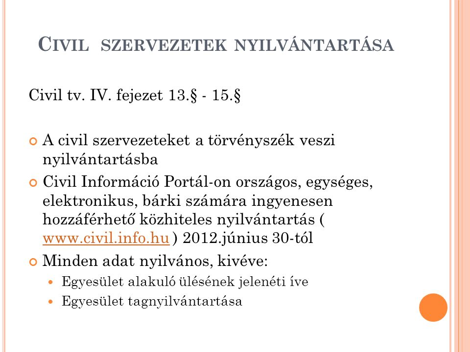 C IVIL SZERVEZETEK NYILVÁNTARTÁSA Civil tv. IV. fejezet 13.§ - 15.§ A civil szervezeteket a törvényszék veszi nyilvántartásba Civil Információ Portál-