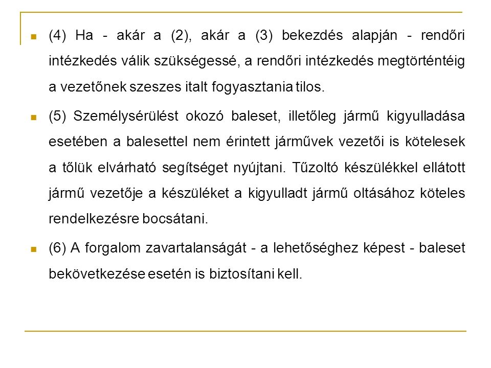 (4) Ha - akár a (2), akár a (3) bekezdés alapján - rendőri intézkedés válik szükségessé, a rendőri intézkedés megtörténtéig a vezetőnek szeszes italt fogyasztania tilos.