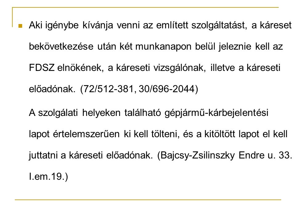 Aki igénybe kívánja venni az említett szolgáltatást, a káreset bekövetkezése után két munkanapon belül jeleznie kell az FDSZ elnökének, a káreseti vizsgálónak, illetve a káreseti előadónak.