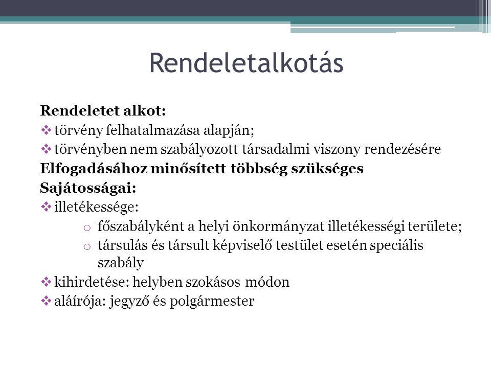 Rendeletet alkot:  törvény felhatalmazása alapján;  törvényben nem szabályozott társadalmi viszony rendezésére Elfogadásához minősített többség szükséges Sajátosságai:  illetékessége: o főszabályként a helyi önkormányzat illetékességi területe; o társulás és társult képviselő testület esetén speciális szabály  kihirdetése: helyben szokásos módon  aláírója: jegyző és polgármester Rendeletalkotás