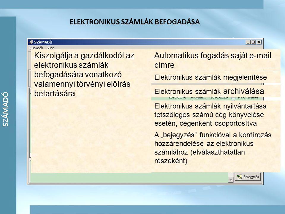 """SZÁMADÓ ELEKTRONIKUS SZÁMLÁK BEFOGADÁSA Automatikus fogadás saját e-mail címre Elektronikus számlák megjelenítése Elektronikus számlák archiválása Elektronikus számlák nyilvántartása tetszőleges számú cég könyvelése esetén, cégenként csoportosítva A """"bejegyzés funkcióval a kontírozás hozzárendelése az elektronikus számlához (elválaszthatatlan részeként) Kiszolgálja a gazdálkodót az elektronikus számlák befogadására vonatkozó valamennyi törvényi előírás betartására."""