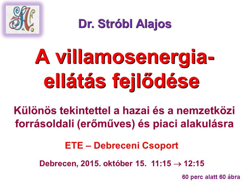A villamosenergia- ellátás fejlődése Dr. Stróbl Alajos Debrecen, 2015.
