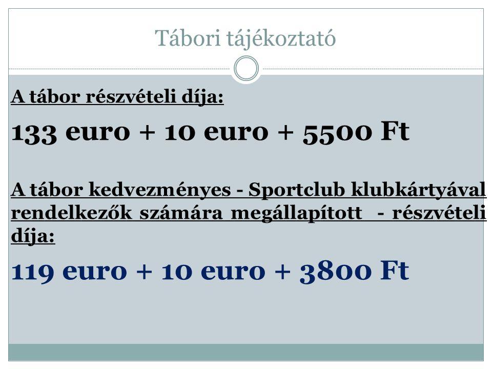 Tábori tájékoztató A tábor részvételi díja: 133 euro + 10 euro + 5500 Ft A tábor kedvezményes - Sportclub klubkártyával rendelkezők számára megállapít