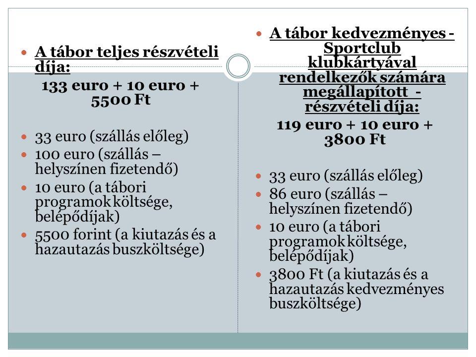 A tábor teljes részvételi díja: 133 euro + 10 euro + 5500 Ft 33 euro (szállás előleg) 100 euro (szállás – helyszínen fizetendő) 10 euro (a tábori prog