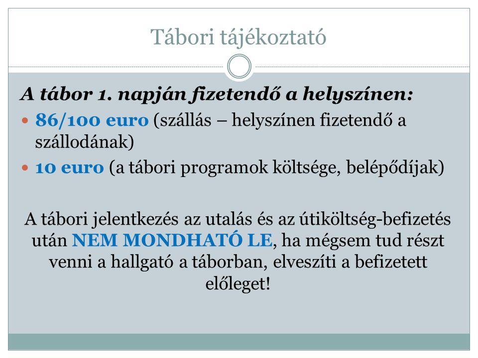 Tábori tájékoztató A tábor 1. napján fizetendő a helyszínen: 86/100 euro (szállás – helyszínen fizetendő a szállodának) 10 euro (a tábori programok kö